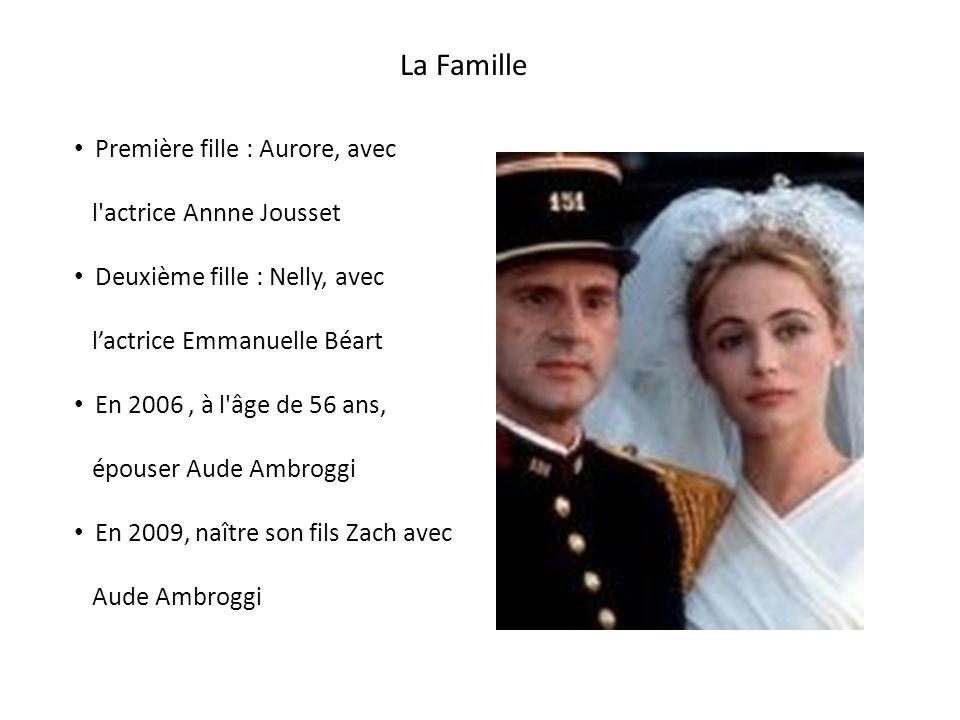 La Famille Première fille : Aurore, avec l actrice Annne Jousset Deuxième fille : Nelly, avec lactrice Emmanuelle Béart En 2006, à l âge de 56 ans, épouser Aude Ambroggi En 2009, naître son fils Zach avec Aude Ambroggi