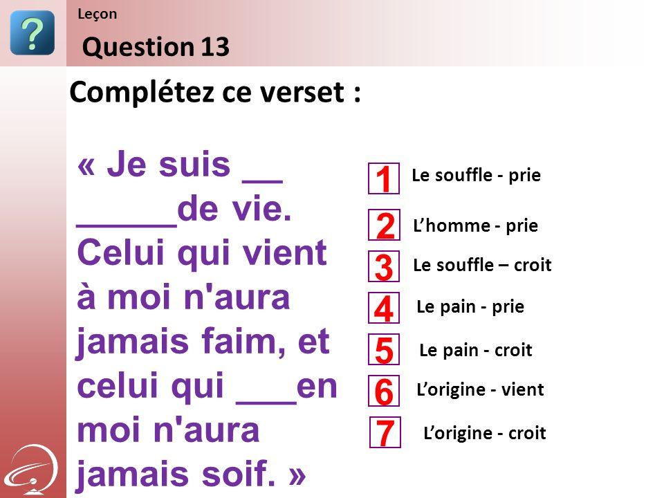 Le souffle - prie Le souffle – croit Le pain - prie Complétez ce verset : Question 13 Leçon Lhomme - prie Le pain - croit 1 3 4 2 5 Lorigine - vient 6