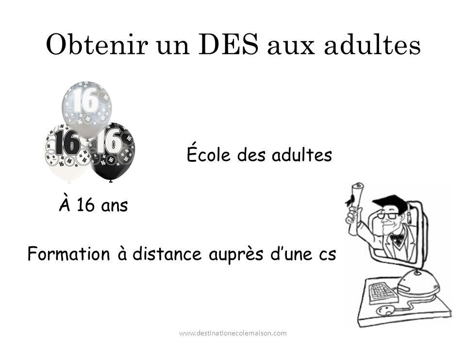Obtenir un DES aux adultes École des adultes Formation à distance auprès dune cs À 16 ans www.destinationecolemaison.com