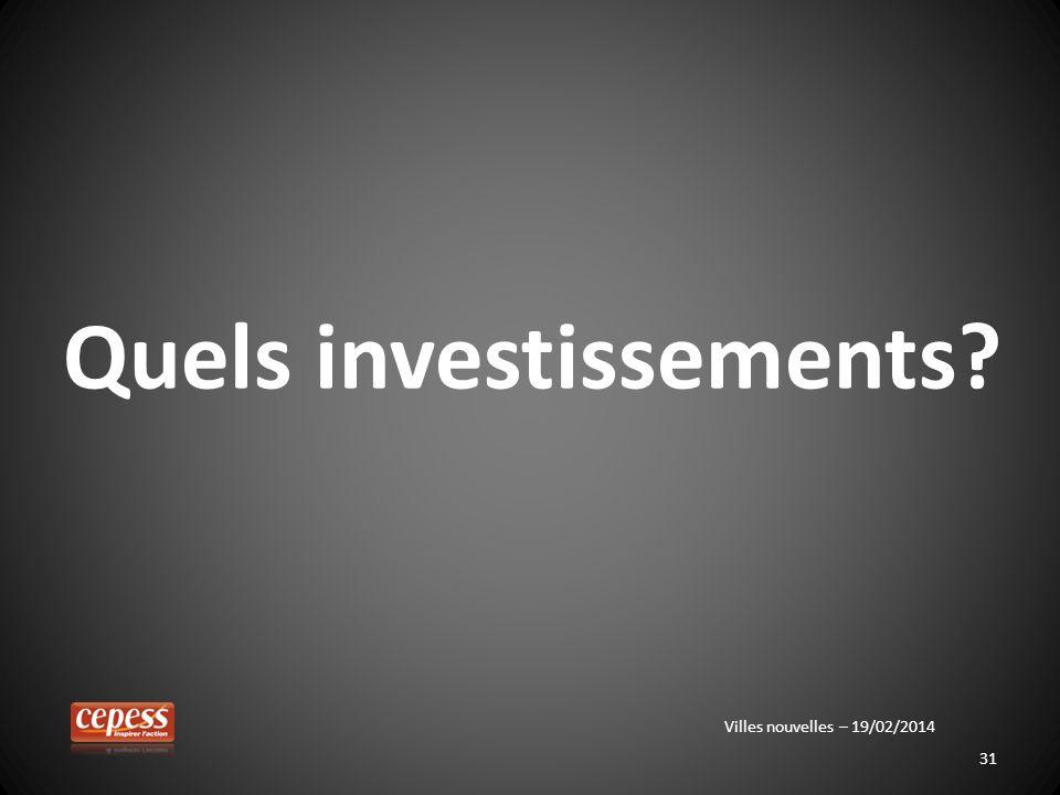 31 Quels investissements? Villes nouvelles – 19/02/2014