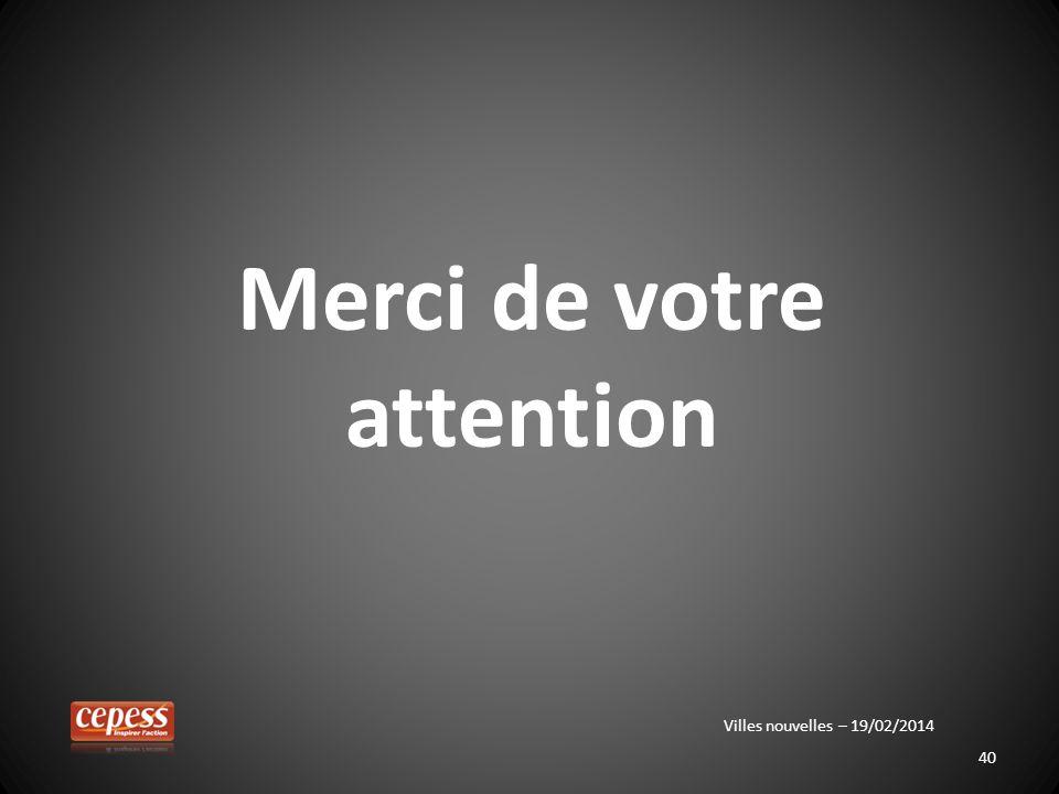 40 Merci de votre attention Villes nouvelles – 19/02/2014