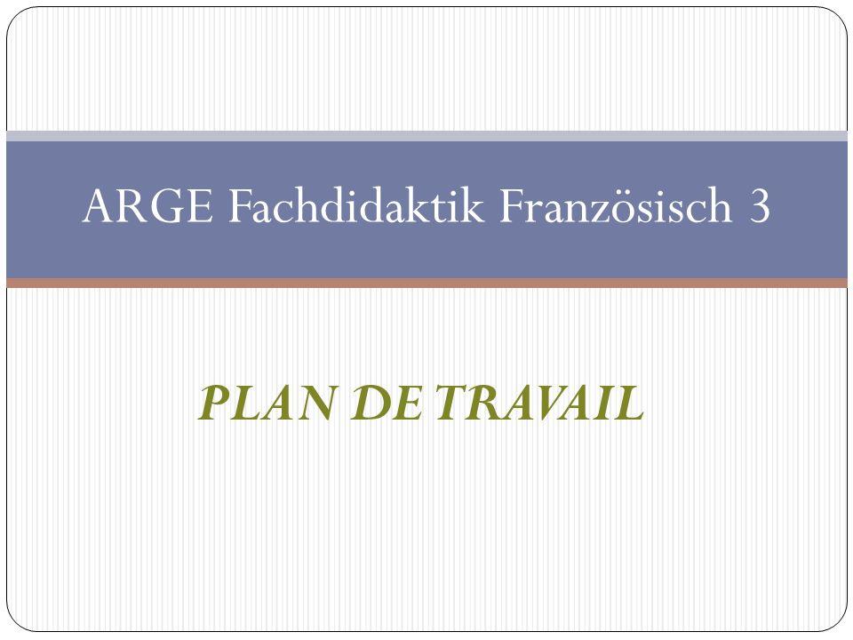 PLAN DE TRAVAIL ARGE Fachdidaktik Französisch 3