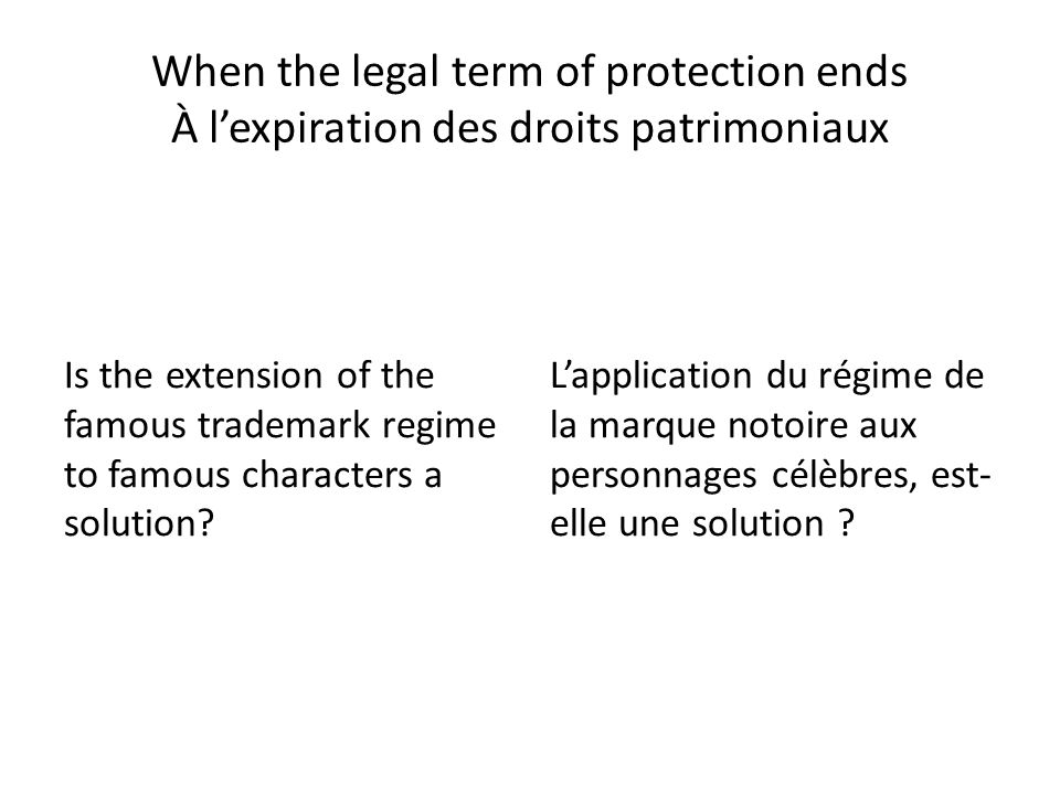 When the legal term of protection ends À lexpiration des droits patrimoniaux Is the extension of the famous trademark regime to famous characters a solution.