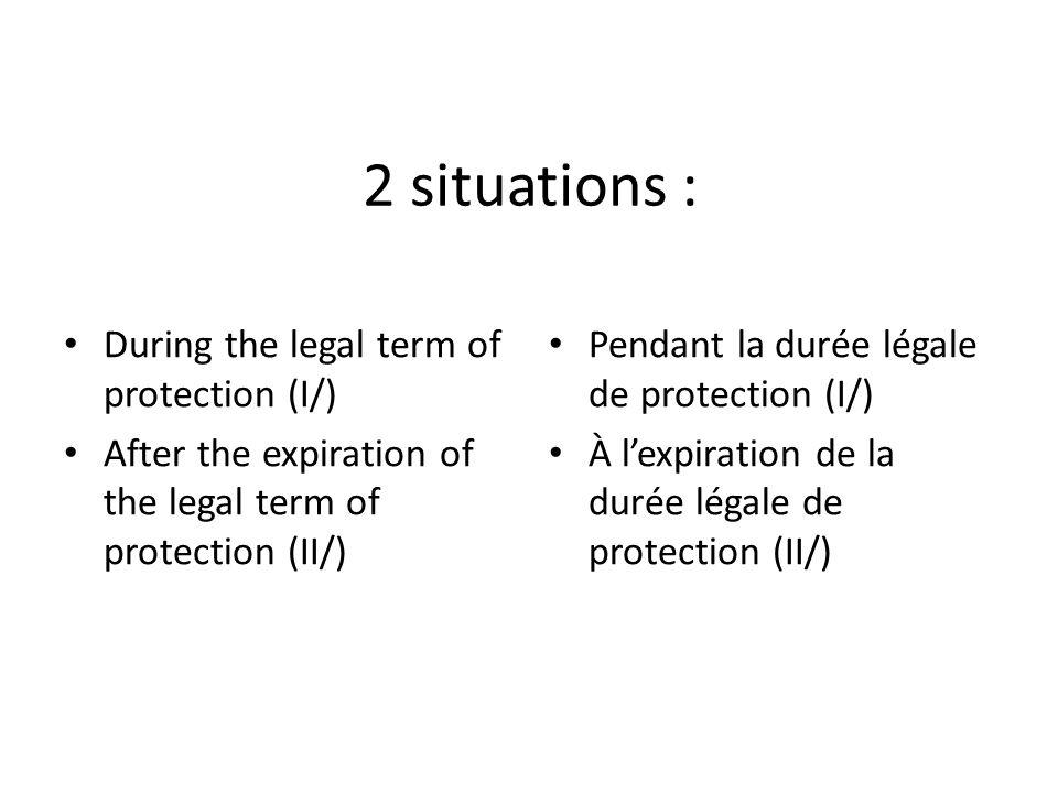 I/ During the legal term of the copyrights protection Durant la durée légale de la protection par le droit dauteur