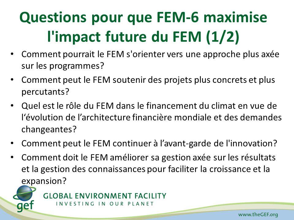 Questions pour que FEM-6 maximise l impact future du FEM (1/2) Comment pourrait le FEM s orienter vers une approche plus axée sur les programmes.
