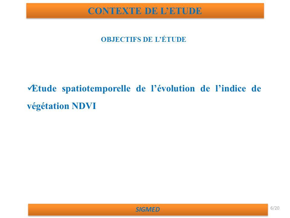 CONTEXTE DE LETUDE SIGMED OBJECTIFS DE LÉTUDE Etude spatiotemporelle de lévolution de lindice de végétation NDVI 6/20