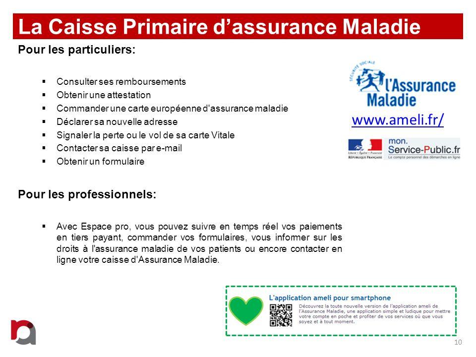 La Caisse Primaire dassurance Maladie Pour les particuliers: Consulter ses remboursements Obtenir une attestation Commander une carte européenne d'ass