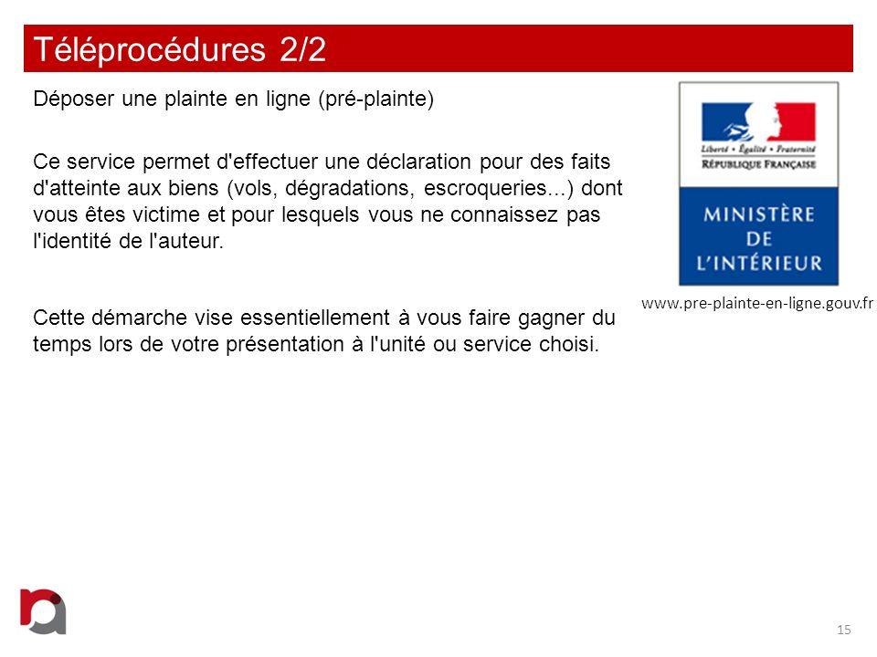 Téléprocédures 2/2 Déposer une plainte en ligne (pré-plainte) Ce service permet d'effectuer une déclaration pour des faits d'atteinte aux biens (vols,