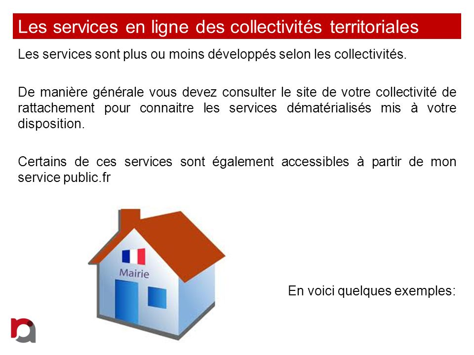 Les services en ligne des collectivités territoriales Les services sont plus ou moins développés selon les collectivités. De manière générale vous dev