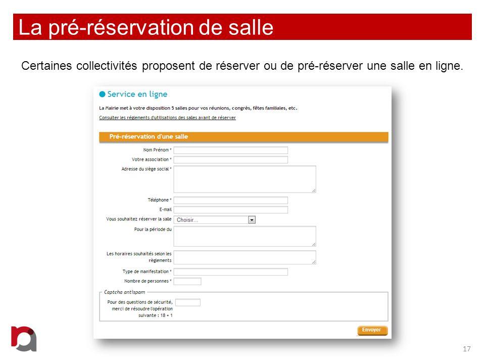 La pré-réservation de salle Certaines collectivités proposent de réserver ou de pré-réserver une salle en ligne. 17