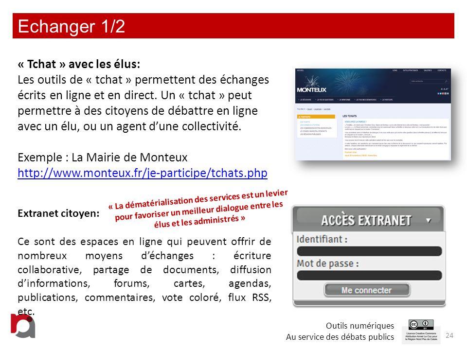 Echanger 1/2 24 Extranet citoyen: Ce sont des espaces en ligne qui peuvent offrir de nombreux moyens déchanges : écriture collaborative, partage de do