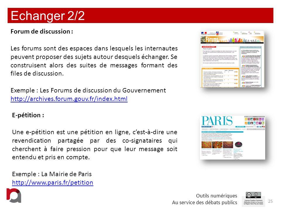 Echanger 2/2 25 Forum de discussion : Les forums sont des espaces dans lesquels les internautes peuvent proposer des sujets autour desquels échanger.