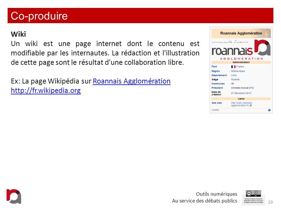Co-produire 29 Wiki Un wiki est une page internet dont le contenu est modifiable par les internautes. La rédaction et l'illustration de cette page son