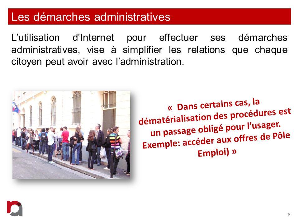 Les démarches administratives Lutilisation dInternet pour effectuer ses démarches administratives, vise à simplifier les relations que chaque citoyen