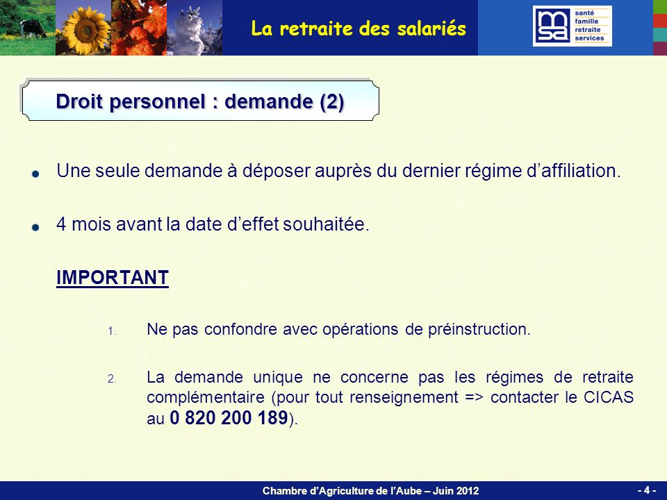 Chambre dAgriculture de lAube – Juin 2012 Une seule demande à déposer auprès du dernier régime daffiliation.