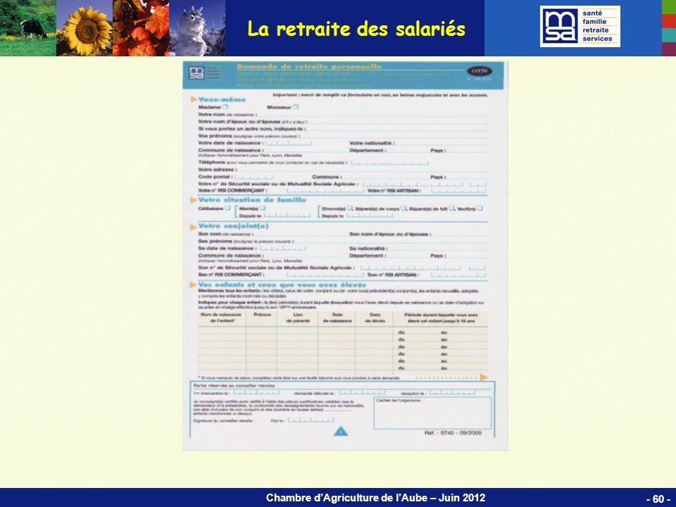 Chambre dAgriculture de lAube – Juin 2012 La retraite des salariés - 60 -