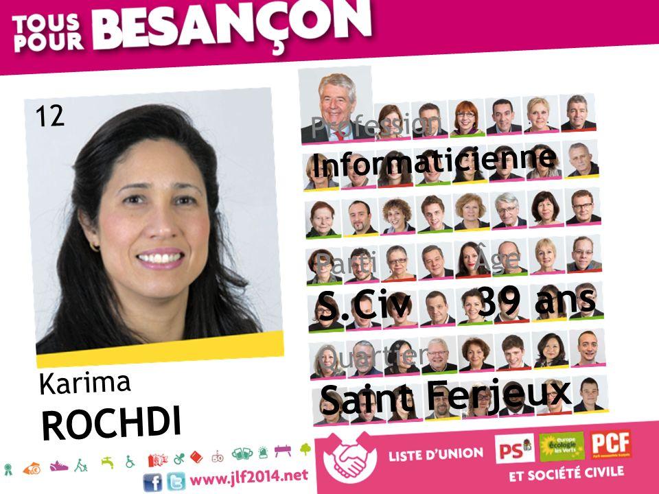 Karima ROCHDI Âge 39 ans Quartier Saint Ferjeux Parti S.Civ Profession Informaticienne 12