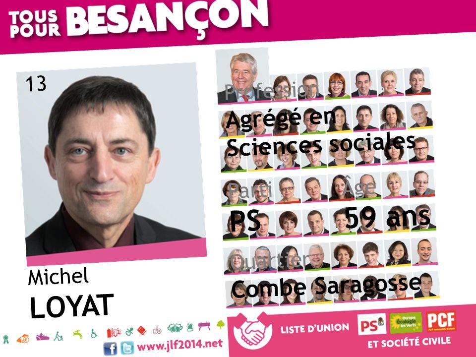 Michel LOYAT Âge 59 ans Quartier Combe Saragosse Parti PS Profession Agrégé en Sciences sociales 13
