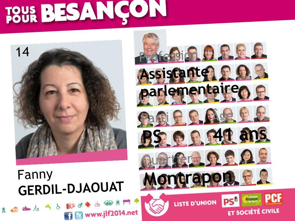 Fanny GERDIL-DJAOUAT Âge 41 ans Quartier Montrapon Parti PS Profession Assistante parlementaire 14