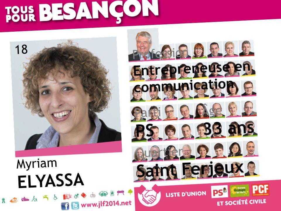 Myriam ELYASSA Âge 33 ans Quartier Saint Ferjeux Parti PS Profession Entrepreneuse en communication 18