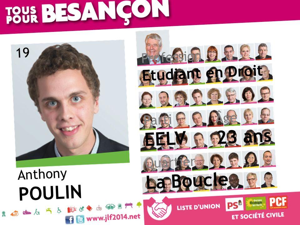 Anthony POULIN Âge 23 ans Quartier La Boucle Parti EELV Profession Etudiant en Droit 19