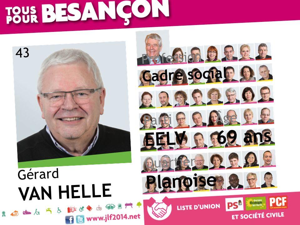 Gérard VAN HELLE Âge 69 ans Quartier Planoise Parti EELV Profession Cadre social 43