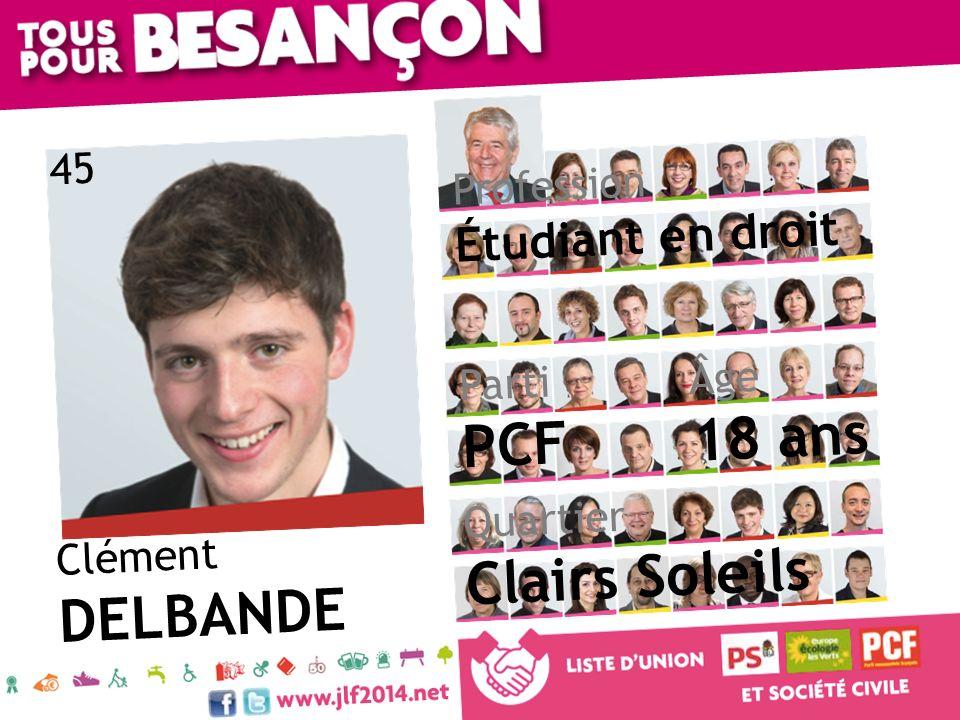 Clément DELBANDE Âge 18 ans Quartier Clairs Soleils Parti PCF Profession Étudiant en droit 45