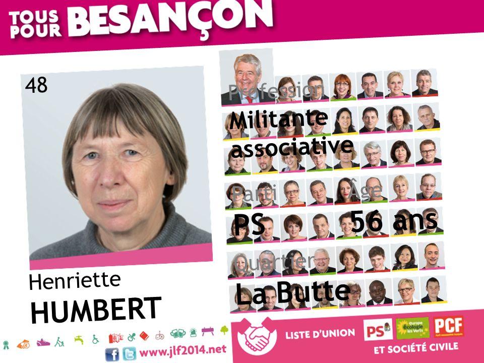 Henriette HUMBERT Âge 56 ans Quartier La Butte Parti PS Profession Militante associative 48