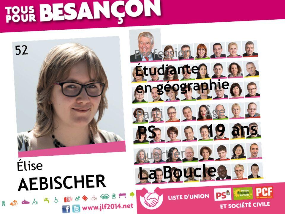 Élise AEBISCHER Âge 19 ans Quartier La Boucle Parti PS Profession Étudiante en géographie 52