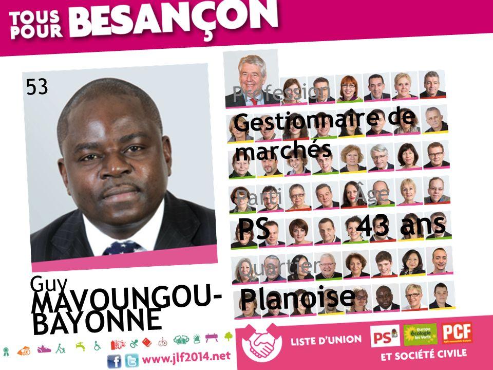 Guy MAVOUNGOU- BAYONNE Âge 43 ans Quartier Planoise Parti PS Profession Gestionnaire de marchés 53