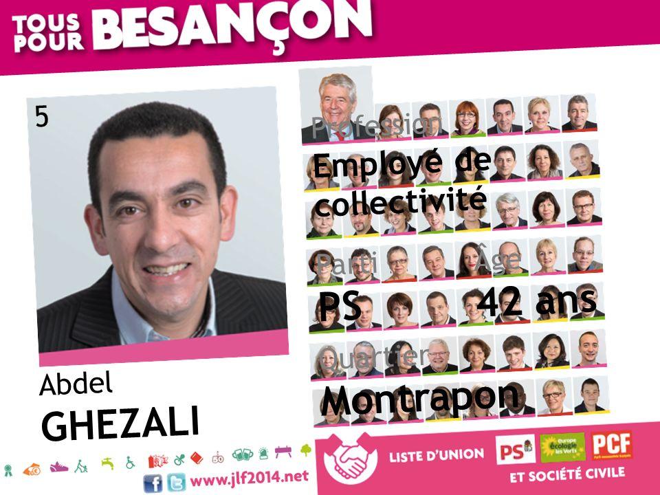 Abdel GHEZALI Âge 42 ans Quartier Montrapon Parti PS Profession Employé de collectivité 5