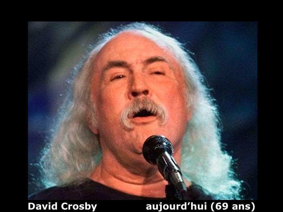 David Crosby (1941) guitariste, chanteur, compositeur Hier