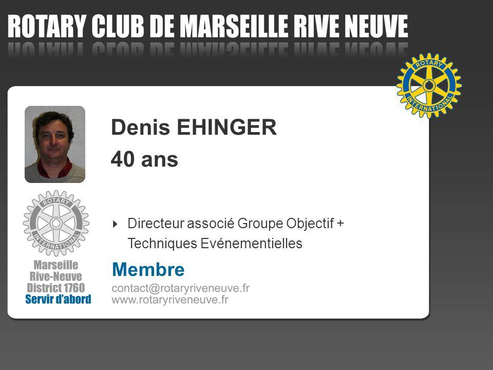 Denis EHINGER 40 ans Directeur associé Groupe Objectif + Techniques Evénementielles Membre