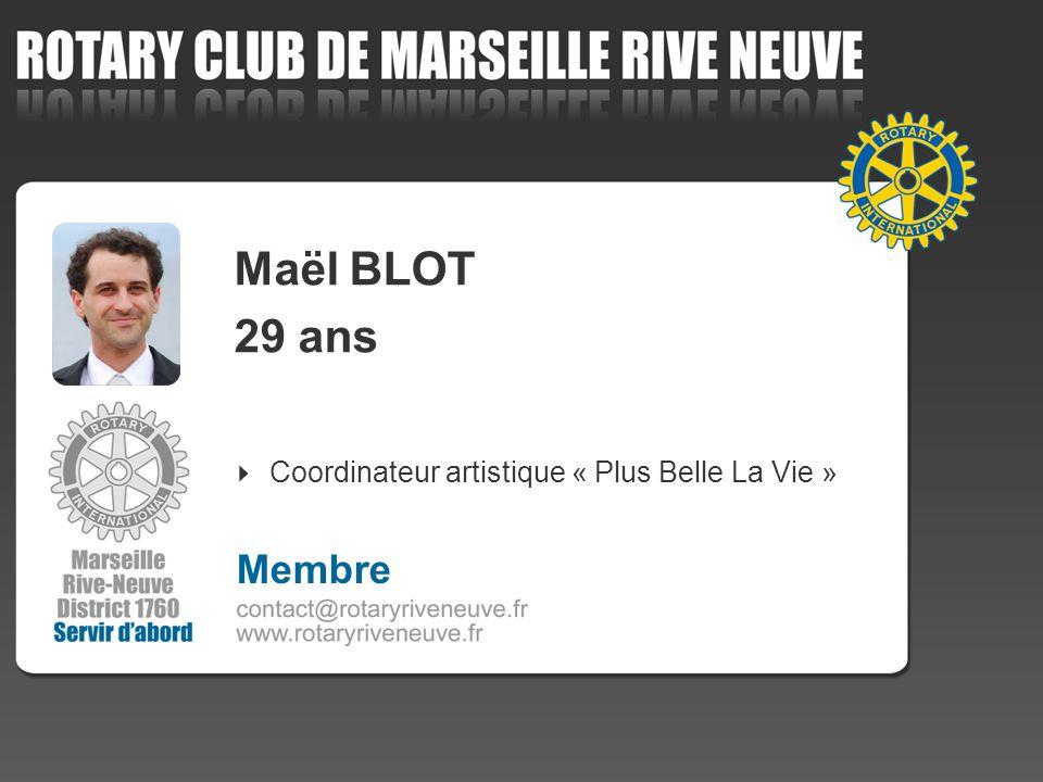 Maël BLOT 29 ans Coordinateur artistique « Plus Belle La Vie » Membre