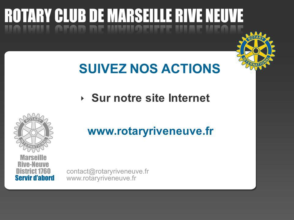 SUIVEZ NOS ACTIONS Sur notre site Internet www.rotaryriveneuve.fr