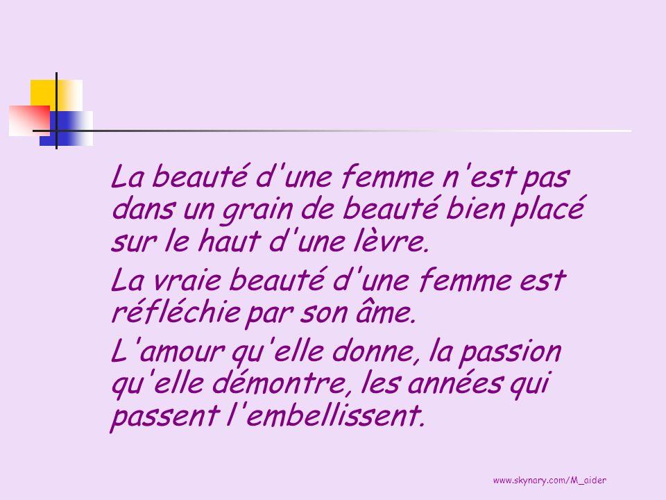 www.skynary.com/M_aider La beauté d'une femme n'est pas dans un grain de beauté bien placé sur le haut d'une lèvre. La vraie beauté d'une femme est ré