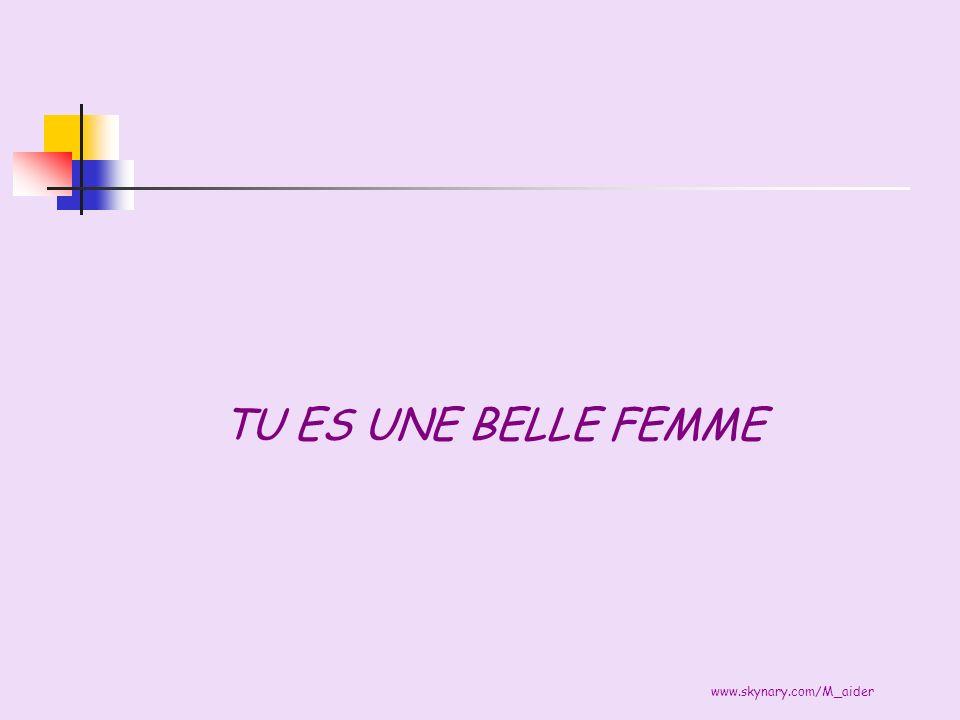 www.skynary.com/M_aider TU ES UNE BELLE FEMME