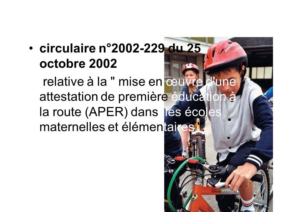 circulaire n°2002-229 du 25 octobre 2002 relative à la mise en œuvre d une attestation de première éducation à la route (APER) dans les écoles maternelles et élémentaires .