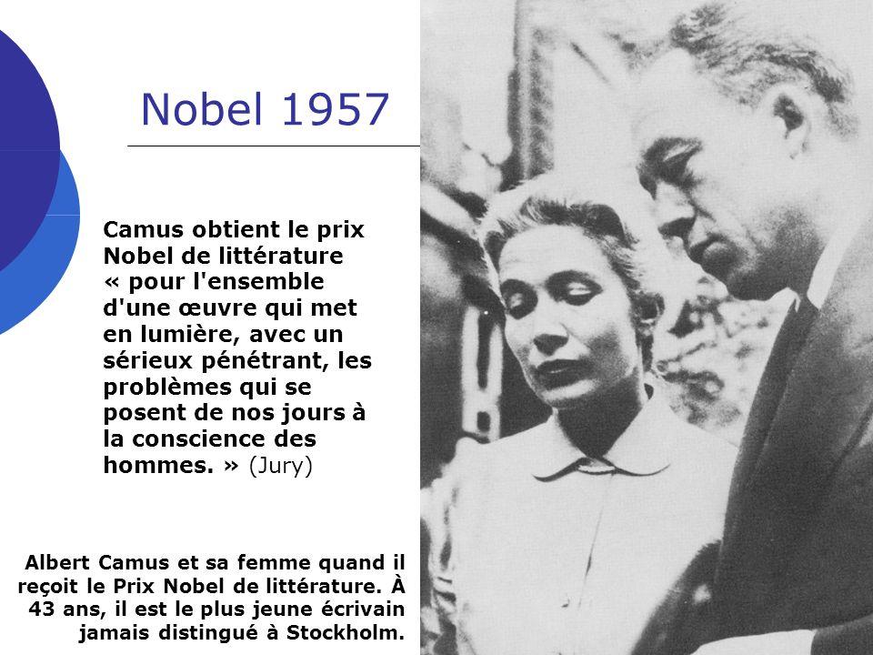 J-L L - 2005 Nobel 1957 Camus obtient le prix Nobel de littérature « pour l ensemble d une œuvre qui met en lumière, avec un sérieux pénétrant, les problèmes qui se posent de nos jours à la conscience des hommes.