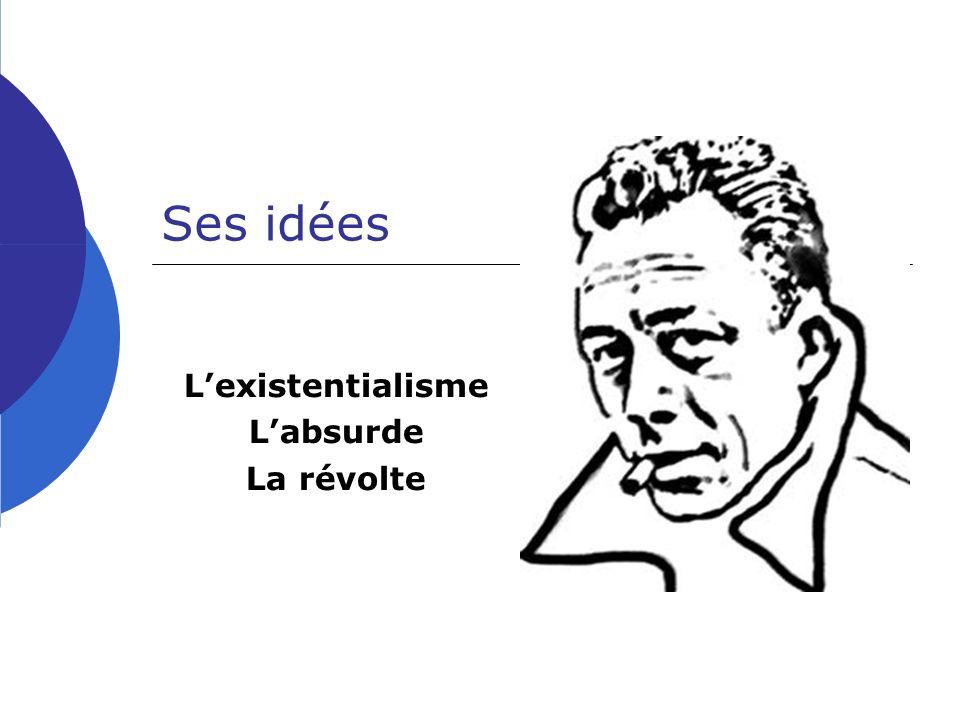 Ses idées Lexistentialisme Labsurde La révolte