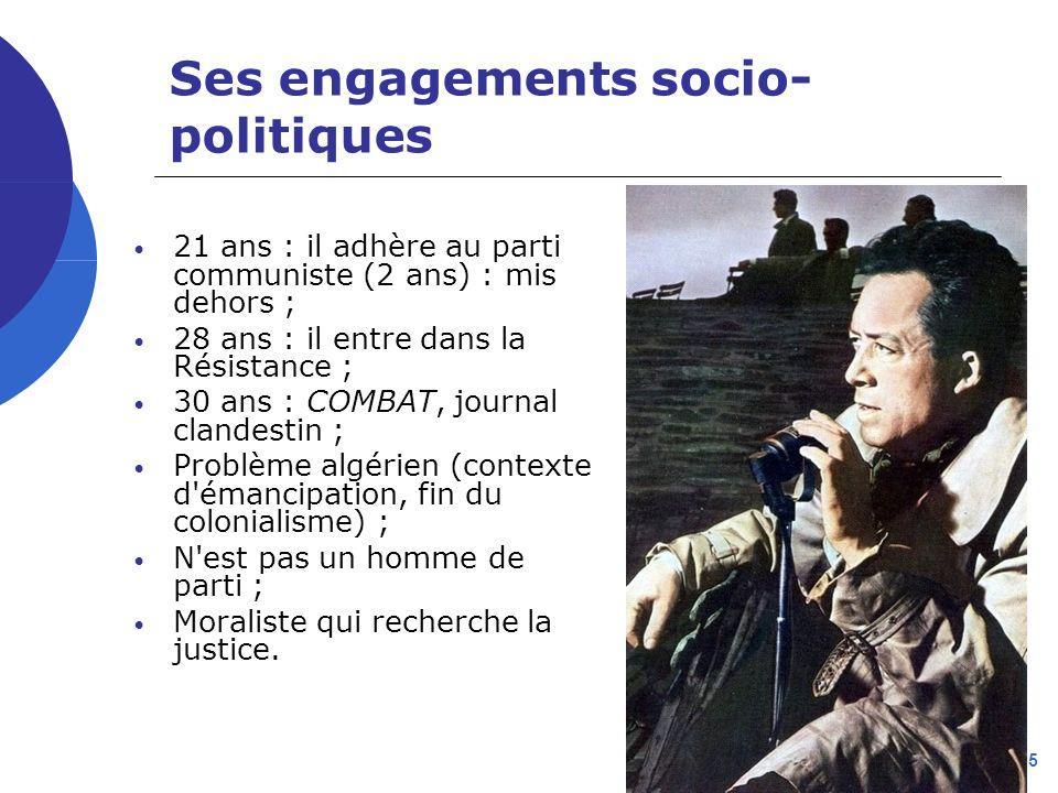 J-L L - 2005 Ses engagements socio- politiques 21 ans : il adhère au parti communiste (2 ans) : mis dehors ; 28 ans : il entre dans la Résistance ; 30 ans : COMBAT, journal clandestin ; Problème algérien (contexte d émancipation, fin du colonialisme) ; N est pas un homme de parti ; Moraliste qui recherche la justice.