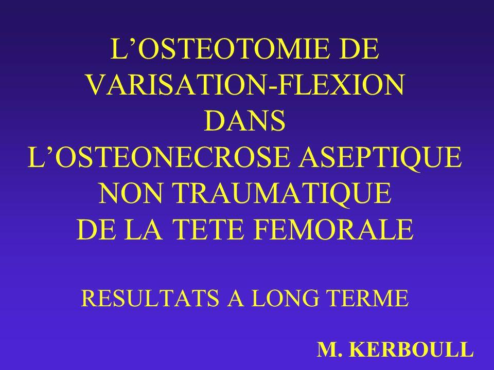 LOSTEOTOMIE DE VARISATION-FLEXION DANS LOSTEONECROSE ASEPTIQUE NON TRAUMATIQUE DE LA TETE FEMORALE RESULTATS A LONG TERME M. KERBOULL