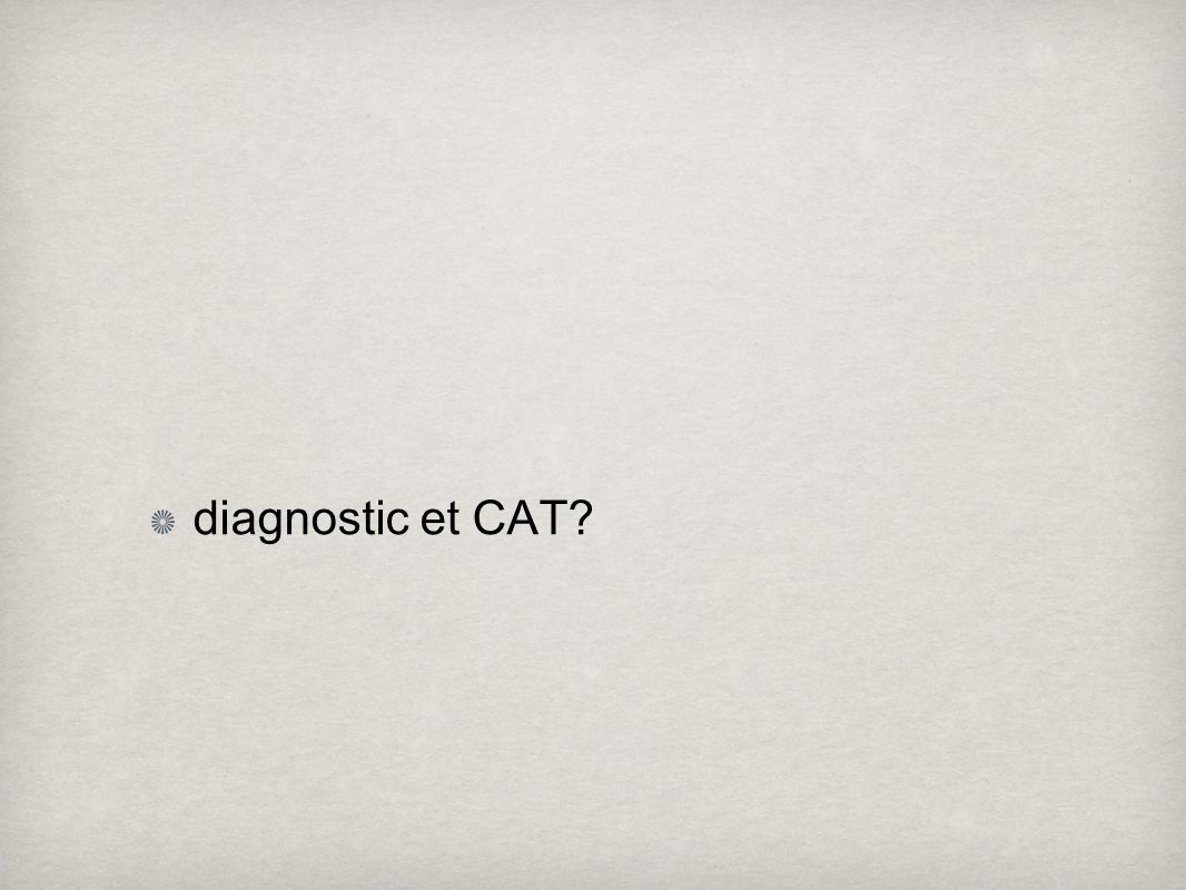 diagnostic et CAT?