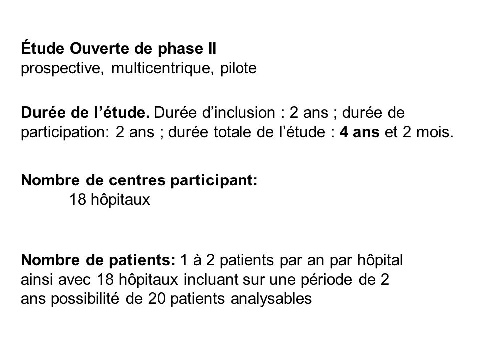- PTT : - Anémie (hémoglobine < 12 g/dL) hémolytique mécanique (schizocytes) - Thrombopénie < 150.000 plaquettes/mm 3 - Insuffisance rénale absente ou modérée (Créatininémie < 150 µmol/L) - Age 18 ans - Activité dADAMTS13 et recherche danticorps anti-ADAMTS13 non requis pour inclusion Critères dinclusion -Réponse non optimale au traitement standard : absence de réponse à J5 (après 4 jours de traitement pleins) ou la survenue d un épisode de réévolutivité dans les 15 premiers de traitement standard.