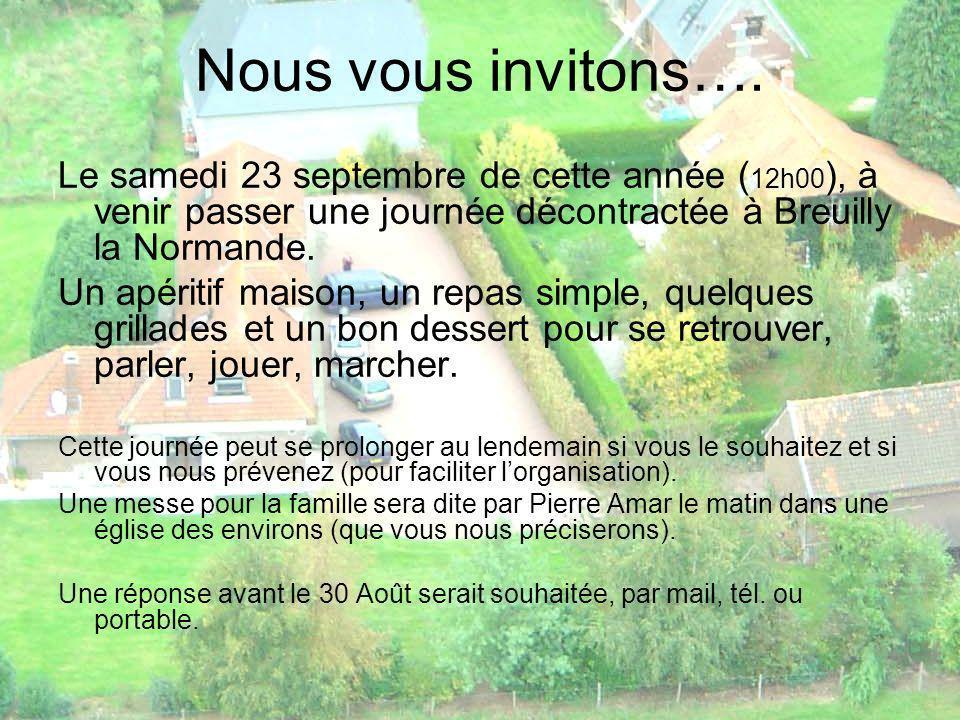 Nous vous invitons…. Le samedi 23 septembre de cette année ( 12h00 ), à venir passer une journée décontractée à Breuilly la Normande. Un apéritif mais