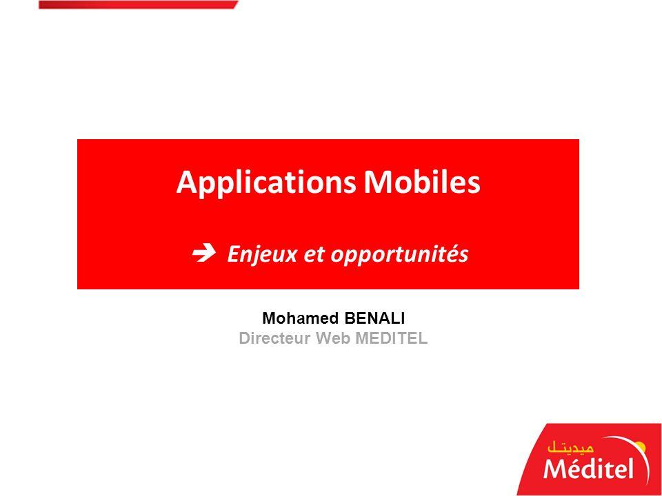 Applications Mobiles Enjeux et opportunités Stratégie média sociaux Mohamed BENALI Directeur Web MEDITEL
