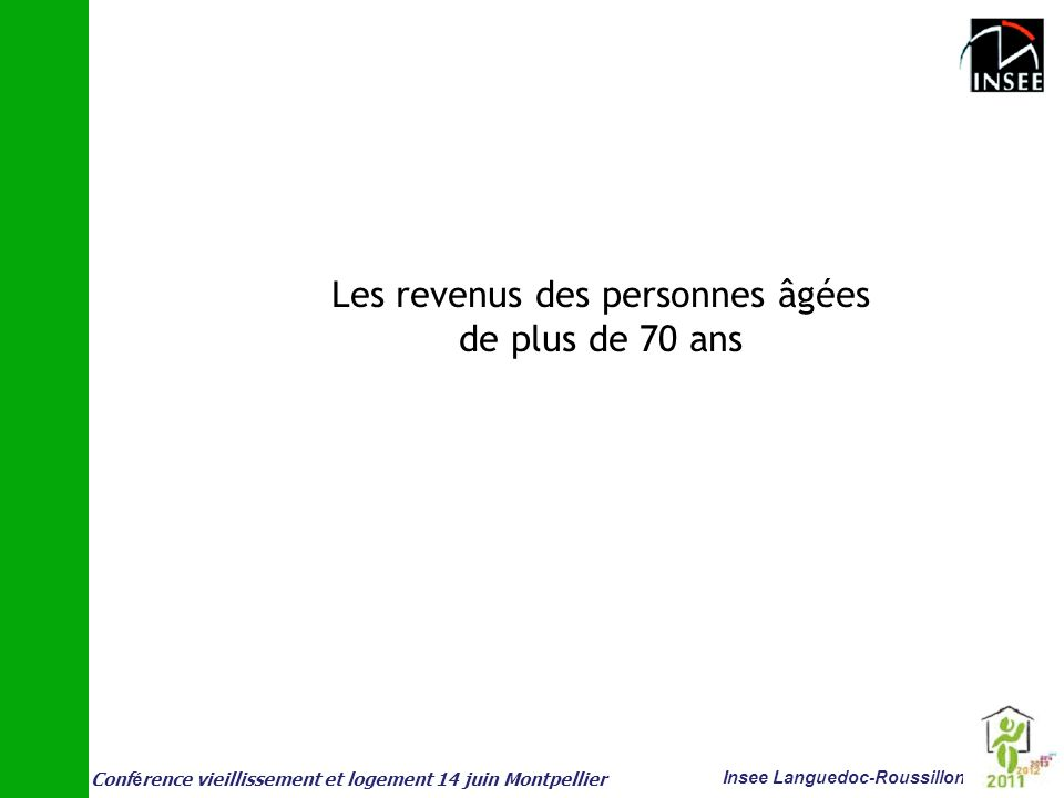 Conf é rence vieillissement et logement 14 juin Montpellier Insee Languedoc-Roussillon Les revenus des personnes âgées de plus de 70 ans