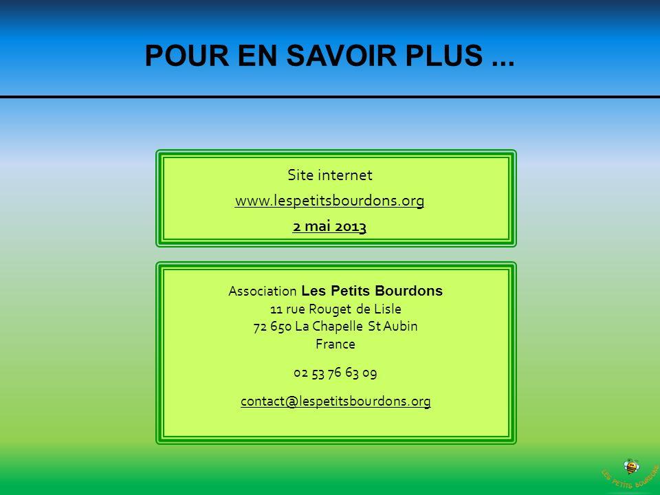 POUR EN SAVOIR PLUS... Site internet www.lespetitsbourdons.org 2 mai 2013 Association Les Petits Bourdons 11 rue Rouget de Lisle 72 650 La Chapelle St