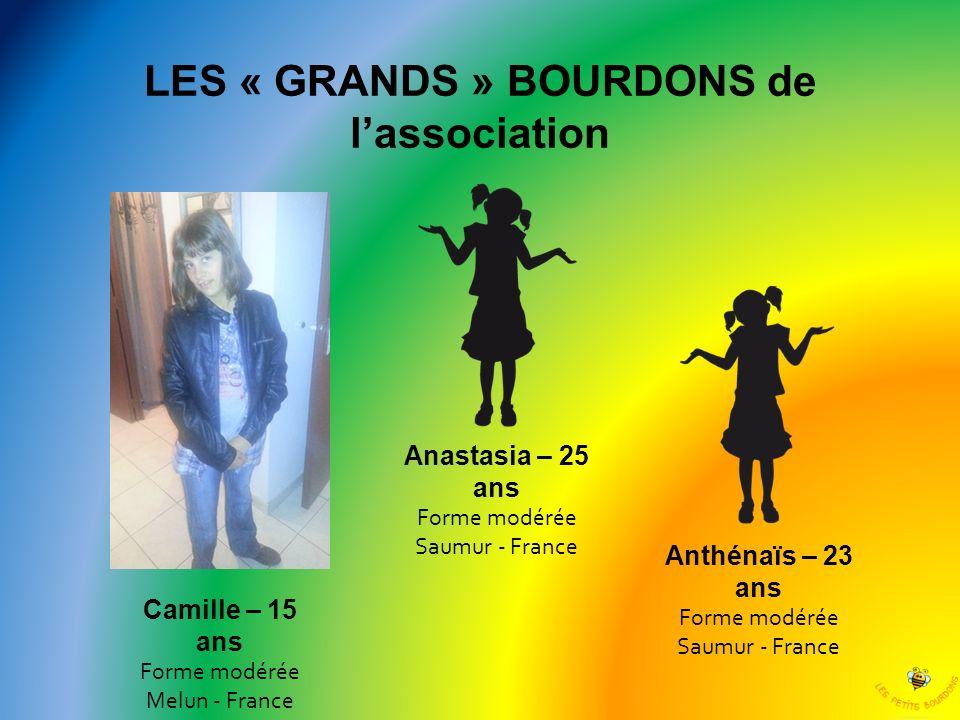 LES « GRANDS » BOURDONS de lassociation Camille – 15 ans Forme modérée Melun - France Anastasia – 25 ans Forme modérée Saumur - France Anthénaïs – 23