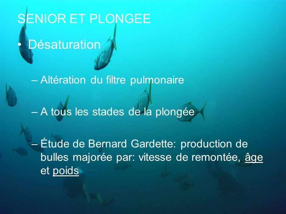 SENIOR ET PLONGEE Désaturation –Altération du filtre pulmonaire –A tous les stades de la plongée –Étude de Bernard Gardette: production de bulles majo